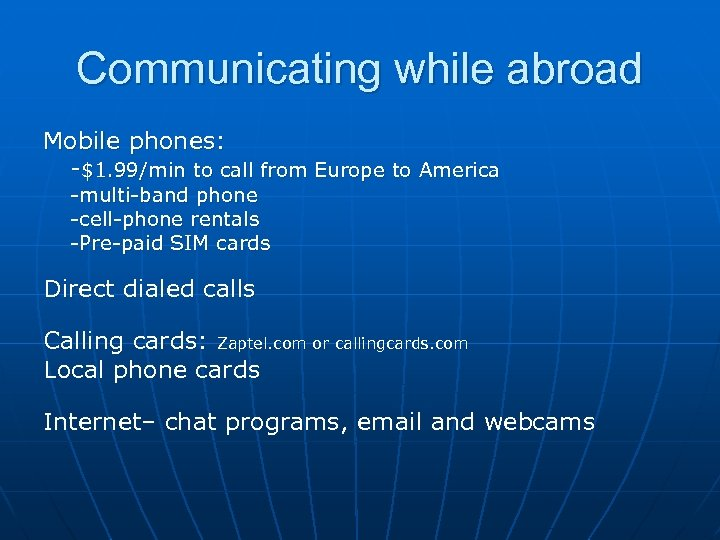 Communicating while abroad Mobile phones: -$1. 99/min to call from Europe to America -multi-band