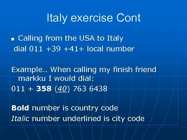 Italy exercise Cont Calling from the USA to Italy dial 011 +39 +41+ local