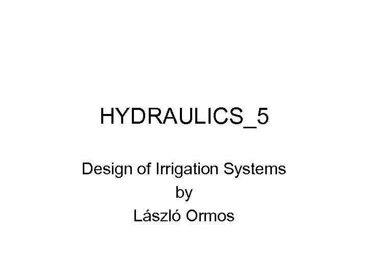 HYDRAULICS_5 Design of Irrigation Systems by László Ormos