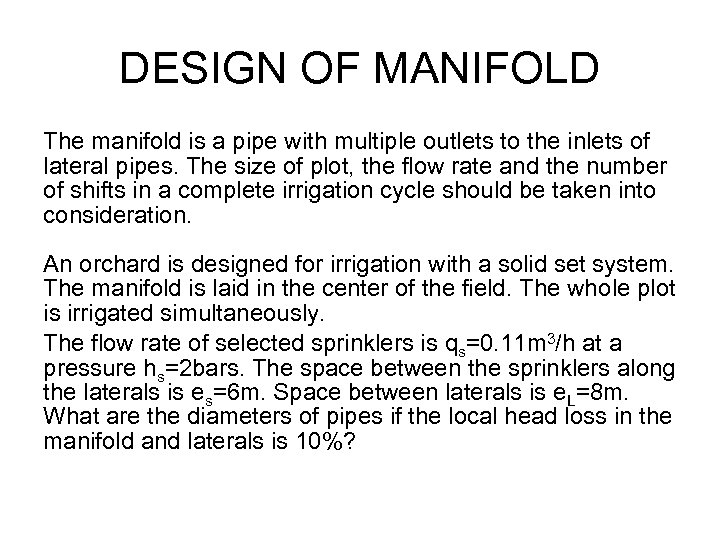 DESIGN OF MANIFOLD The manifold is a pipe with multiple outlets to the inlets