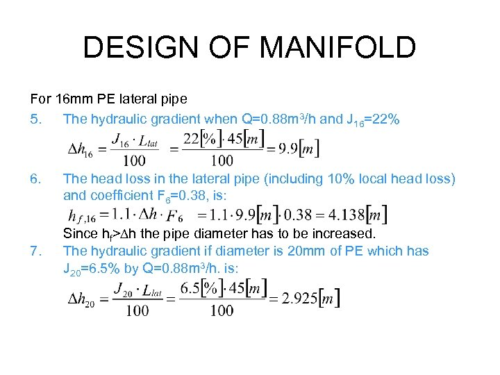 DESIGN OF MANIFOLD For 16 mm PE lateral pipe 5. The hydraulic gradient when