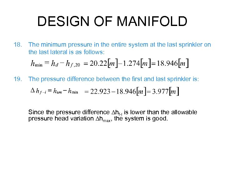 DESIGN OF MANIFOLD 18. The minimum pressure in the entire system at the last