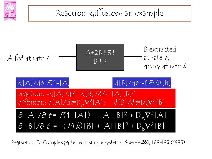 Reaction-diffusion: an example A fed at rate F d[A]/dt=F(1 -[A]) A+2 B ! 3