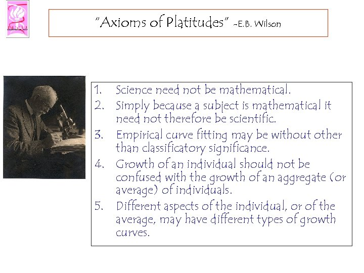 """Axioms of Platitudes"" -E. B. Wilson 1. Science need not be mathematical. 2. Simply"