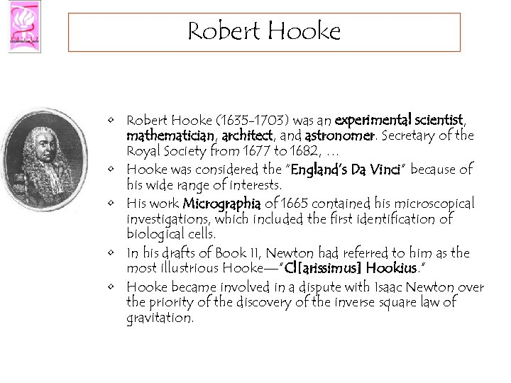 Robert Hooke • Robert Hooke (1635 -1703) was an experimental scientist, mathematician, architect, and