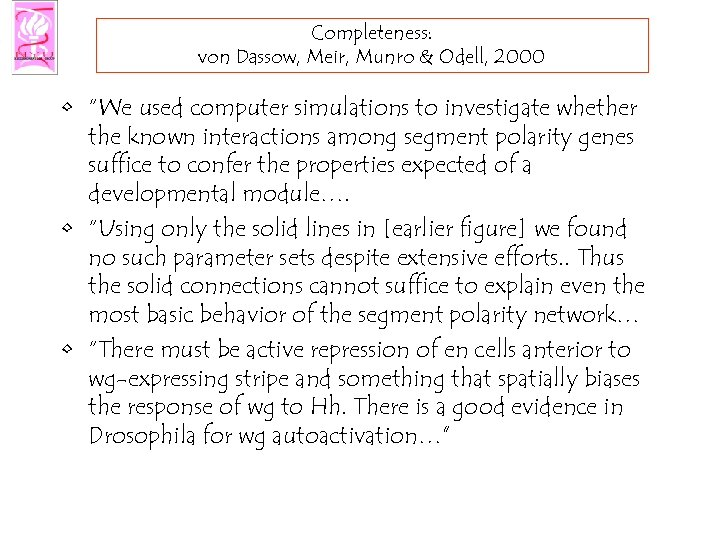 "Completeness: von Dassow, Meir, Munro & Odell, 2000 • ""We used computer simulations to"