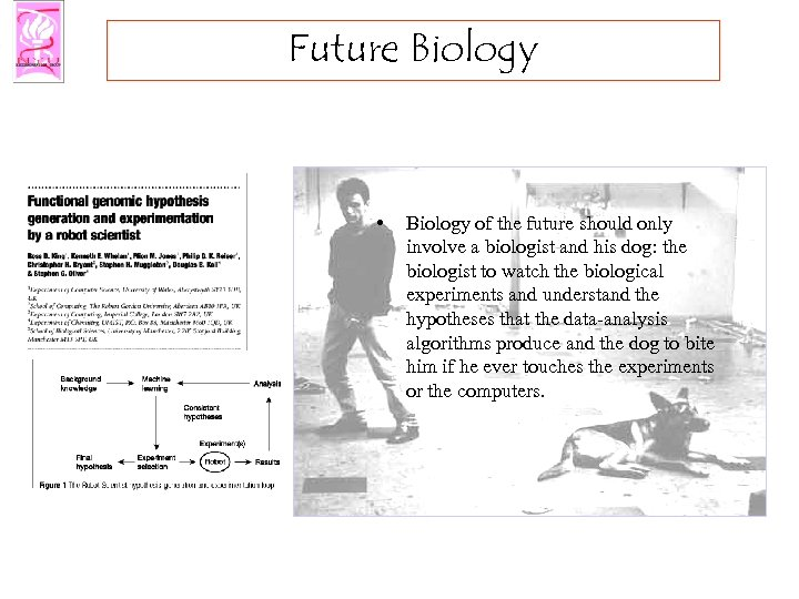 Future Biology • Biology of the future should only involve a biologist and his