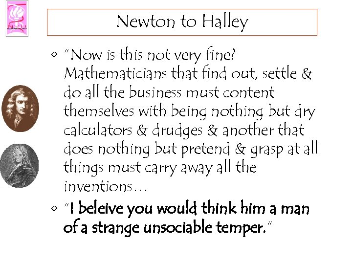 "Newton to Halley • ""Now is this not very fine? Mathematicians that find out,"