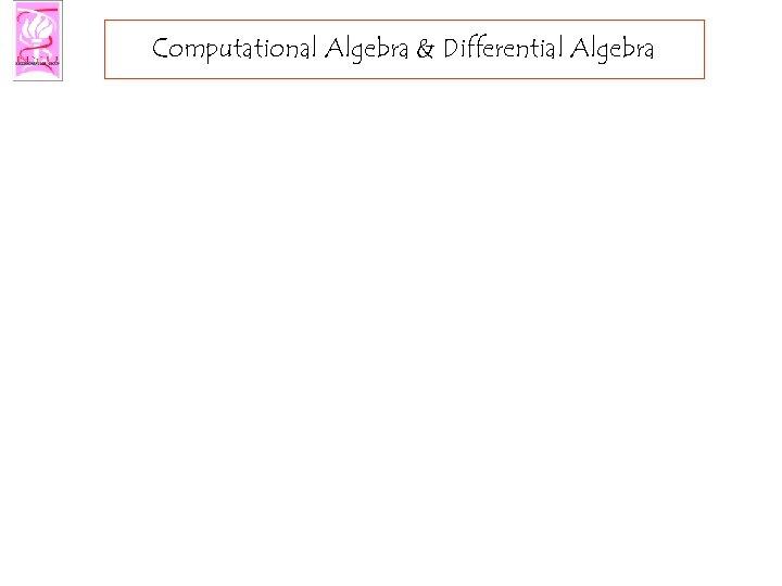 Computational Algebra & Differential Algebra