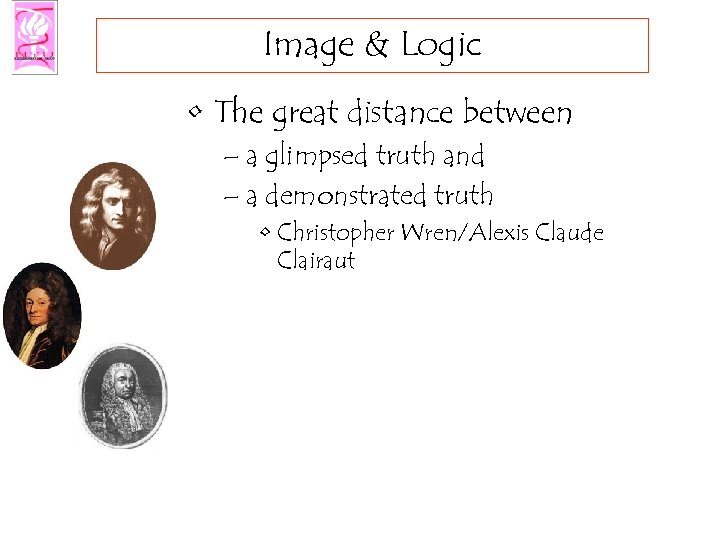 Image & Logic • The great distance between – a glimpsed truth and –