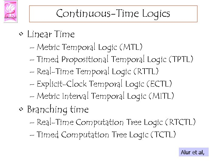 Continuous-Time Logics • Linear Time – Metric Temporal Logic (MTL) – Timed Propositional Temporal