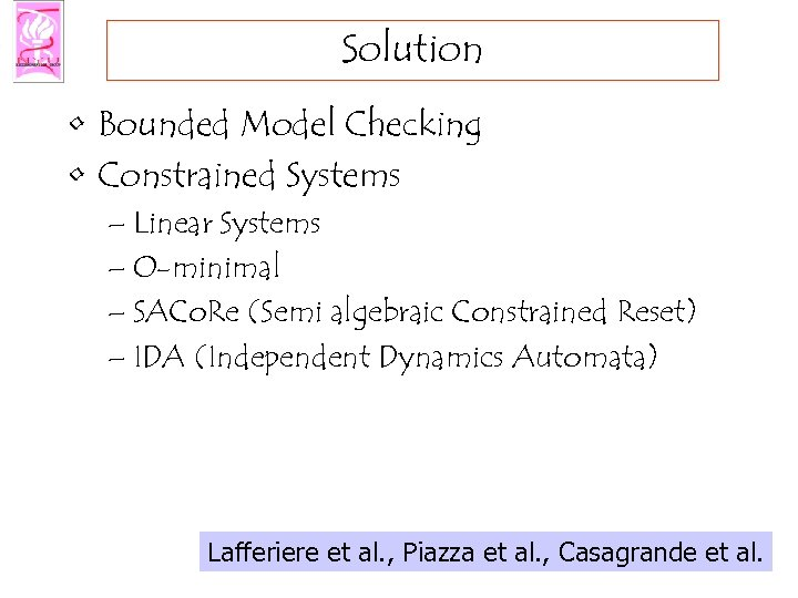Solution • Bounded Model Checking • Constrained Systems – Linear Systems – O-minimal –
