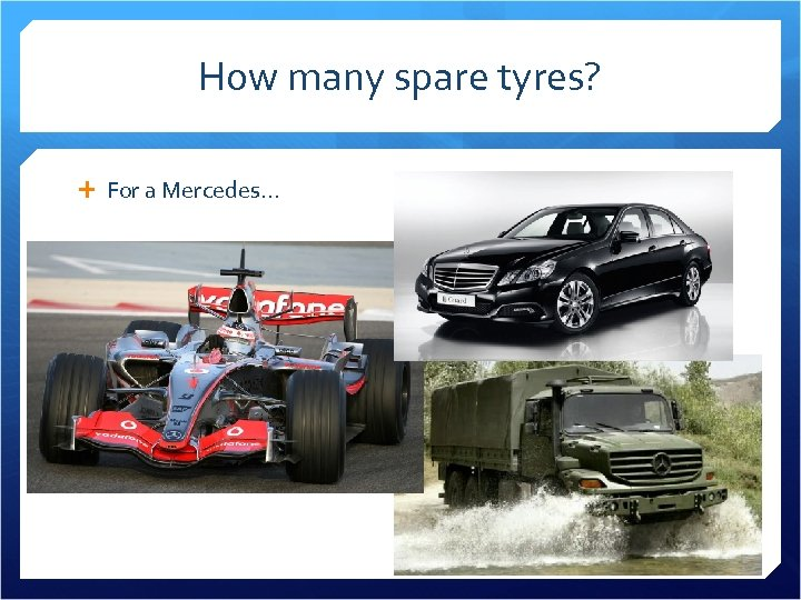 How many spare tyres? For a Mercedes…