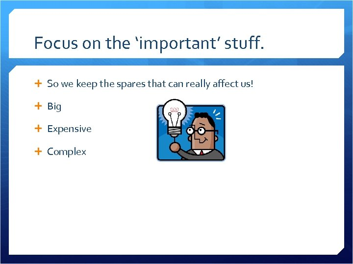 Focus on the 'important' stuff. So we keep the spares that can really affect