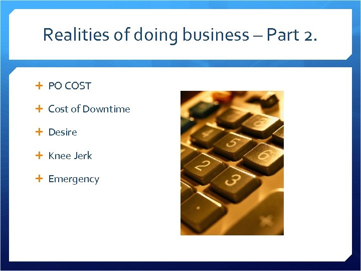Realities of doing business – Part 2. PO COST Cost of Downtime Desire Knee