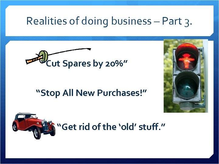 """Realities of doing business – Part 3. """"Cut Spares by 20%"""" """"Stop All New"""