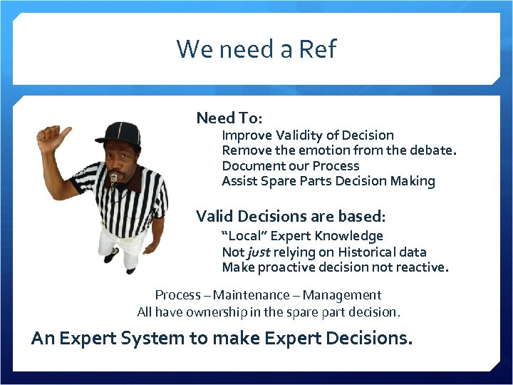 We need a Ref Need To: Improve Validity of Decision Remove the emotion from