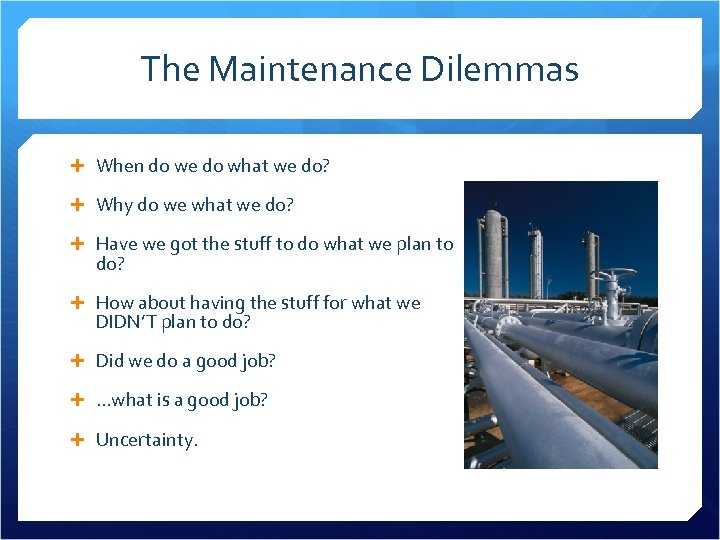 The Maintenance Dilemmas When do we do what we do? Why do we what