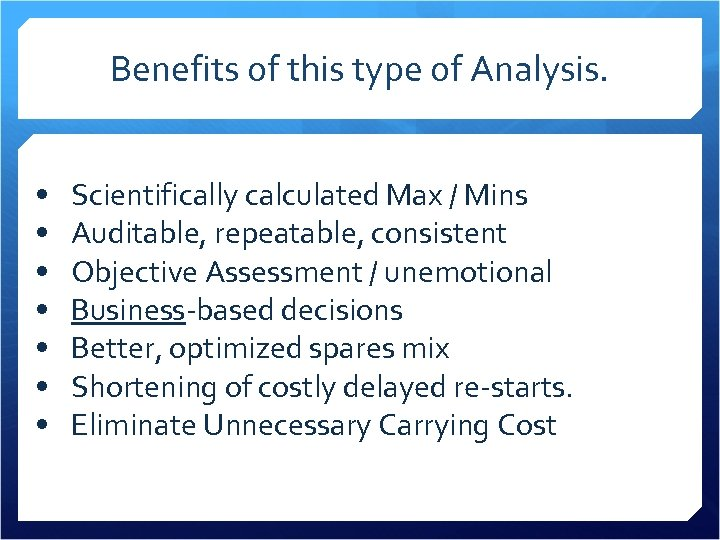Benefits of this type of Analysis. • • Scientifically calculated Max / Mins Auditable,