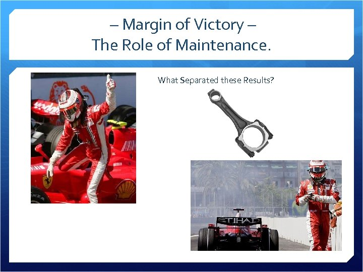 – Margin of Victory – The Role of Maintenance. What Separated these Results?