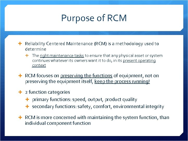 Purpose of RCM Reliability Centered Maintenance (RCM) is a methodology used to determine The