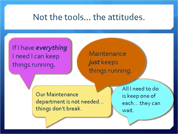 Not the tools… the attitudes. If I have everything I need I can keep