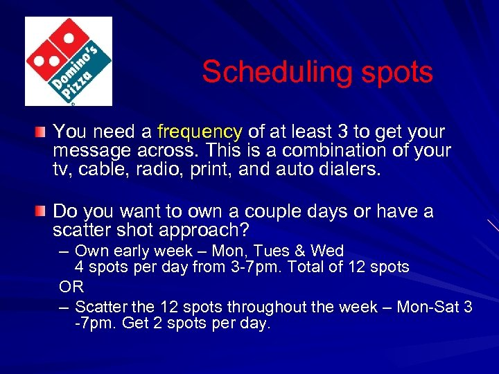 Scheduling spots You need a frequency of at least 3 to get your message