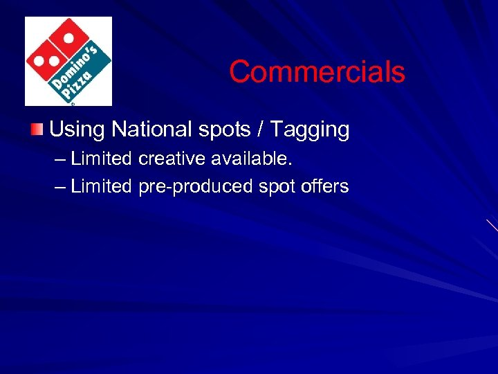 Commercials Using National spots / Tagging – Limited creative available. – Limited pre-produced spot