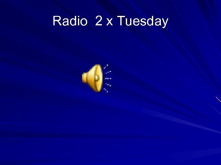 Radio 2 x Tuesday