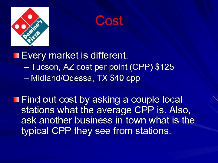 Cost Every market is different. – Tucson, AZ cost per point (CPP) $125 –