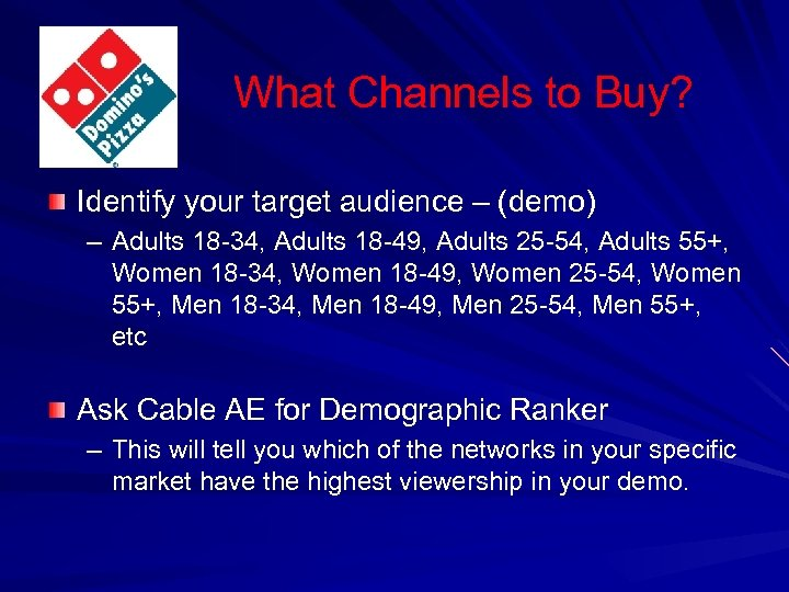 What Channels to Buy? Identify your target audience – (demo) – Adults 18 -34,