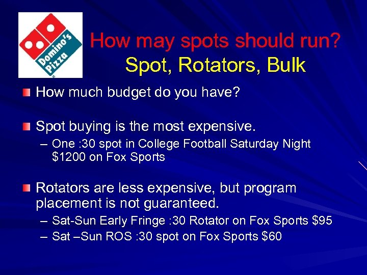 How may spots should run? Spot, Rotators, Bulk How much budget do you have?