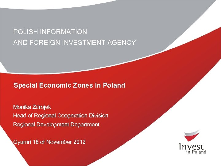 POLISH INFORMATION AND FOREIGN INVESTMENT AGENCY Special Economic Zones in Poland Monika Zdrojek Head