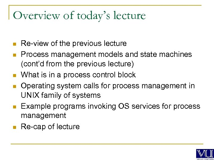 Overview of today's lecture n n n Re-view of the previous lecture Process management