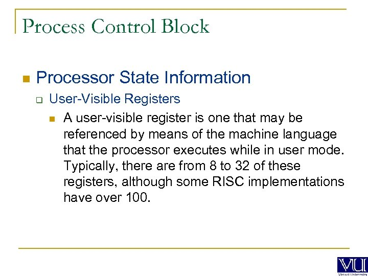 Process Control Block n Processor State Information q User-Visible Registers n A user-visible register