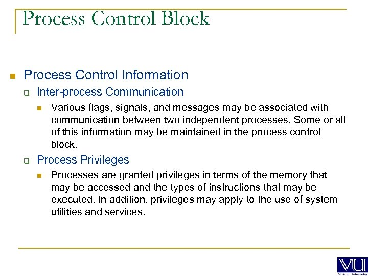 Process Control Block n Process Control Information q Inter-process Communication n q Various flags,