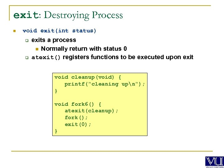 exit: Destroying Process n void exit(int status) q q exits a process n Normally