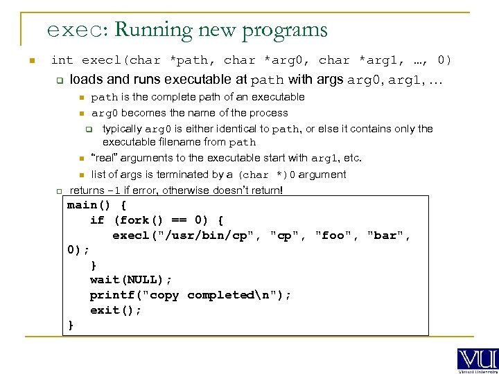 exec: Running new programs n int execl(char *path, char *arg 0, char *arg 1,