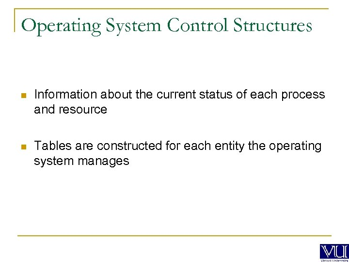 Operating System Control Structures n Information about the current status of each process and