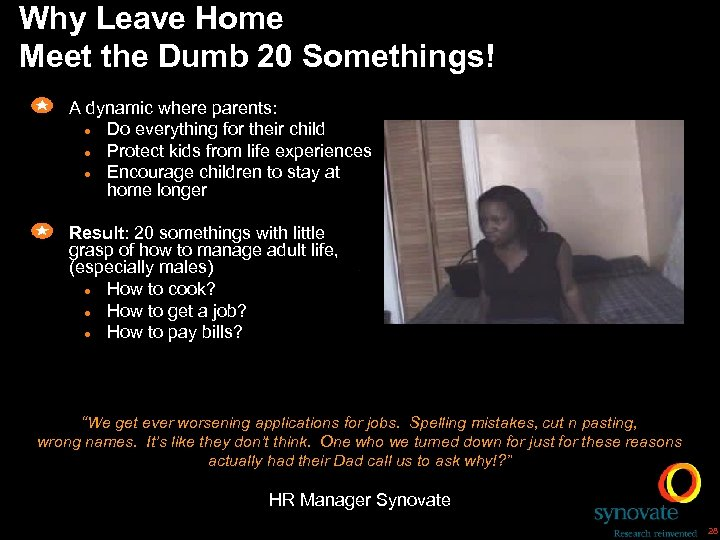 Why Leave Home Meet the Dumb 20 Somethings! A dynamic where parents: l Do