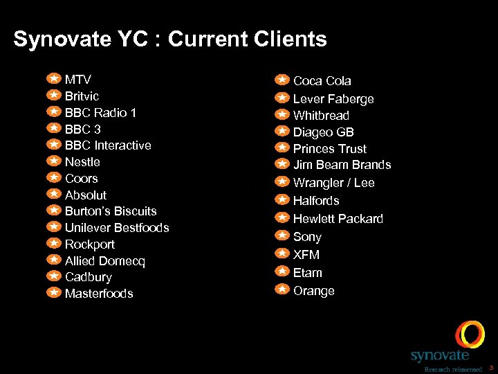 Current Clients Synovate YC : Current Clients MTV Britvic BBC Radio 1 BBC 3