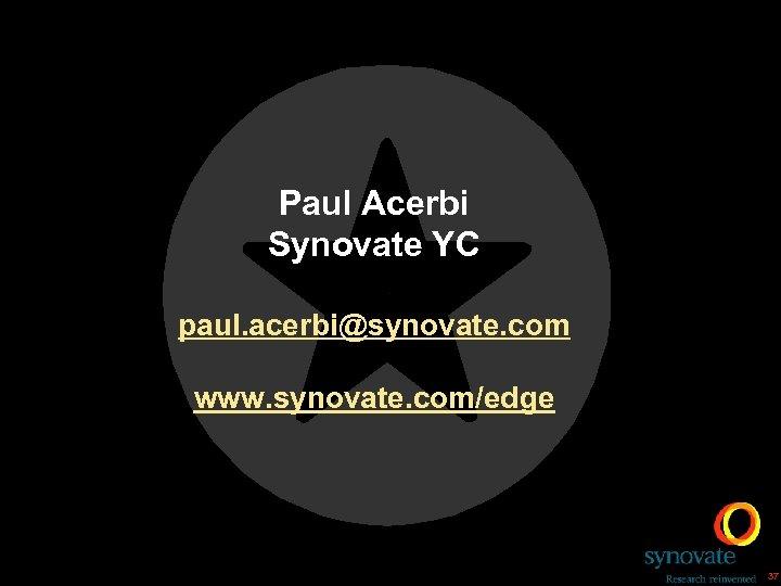 Paul Acerbi Synovate YC paul. acerbi@synovate. com www. synovate. com/edge 37