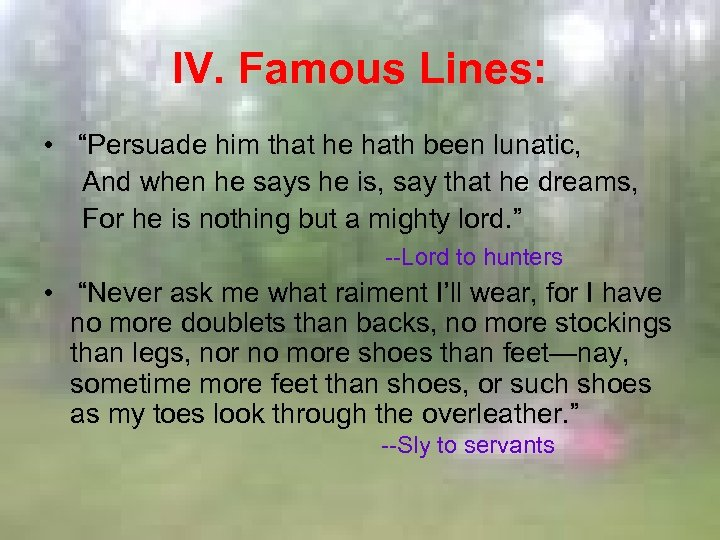 """IV. Famous Lines: • """"Persuade him that he hath been lunatic, And when he"""