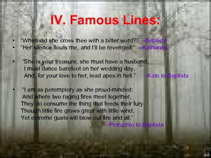 """IV. Famous Lines: • """"When did she cross thee with a bitter word? """""""