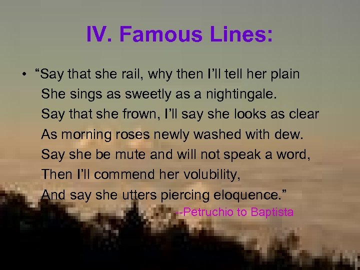 """IV. Famous Lines: • """"Say that she rail, why then I'll tell her plain"""