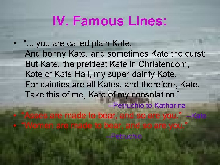 """IV. Famous Lines: • """". . . you are called plain Kate, And bonny"""