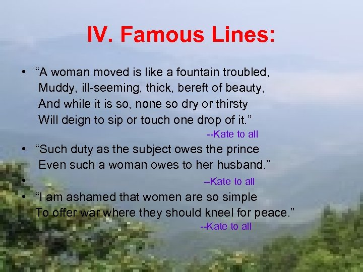 """IV. Famous Lines: • """"A woman moved is like a fountain troubled, Muddy, ill-seeming,"""