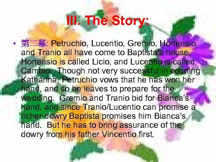 III. The Story: • 第二幕: Petruchio, Lucentio, Gremio, Hortensio, and Tranio all have come