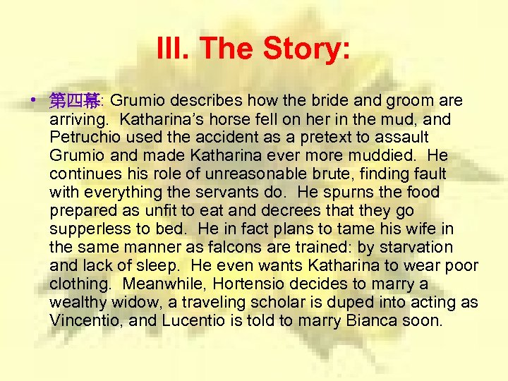 III. The Story: • 第四幕: Grumio describes how the bride and groom are arriving.