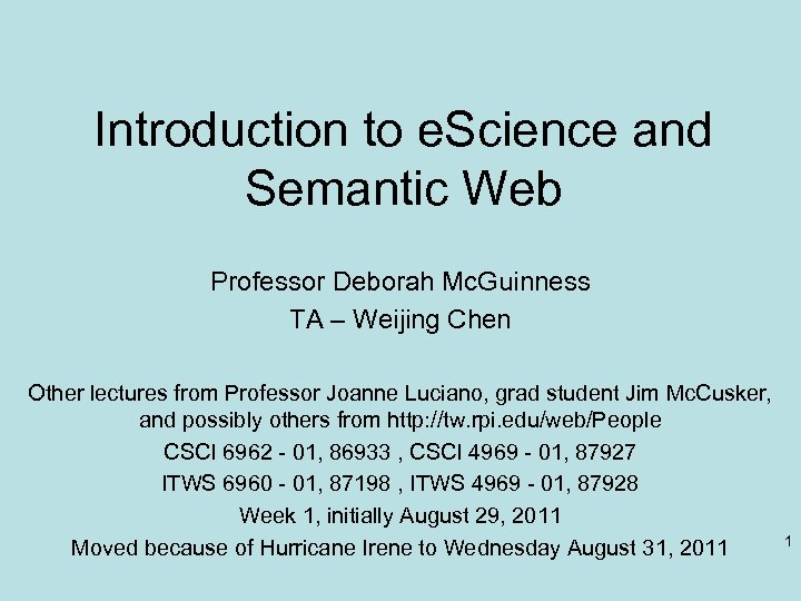 Introduction to e. Science and Semantic Web Professor Deborah Mc. Guinness TA – Weijing